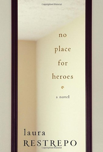 No Place For Heroes: A Novel: Laura Restrepo