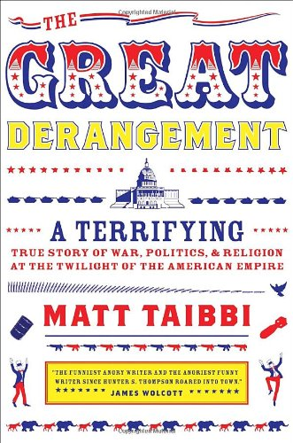 9780385520348: The Great Derangement: A Terrifying True Story of War, Politics, and Religion at the Twilight of the American Empire