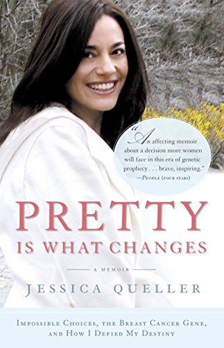 Pretty Is What Changes: Impossible Choices, the Breast Cancer Gene, and How I Defied My Destiny: ...