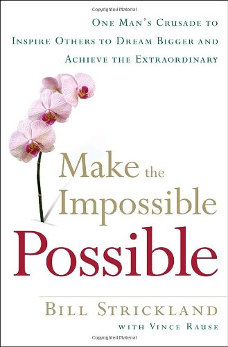 9780385520546: Make the Impossible Possible: One Man's Crusade to Inspire Others to Dream Bigger and Achieve the Extraordinary