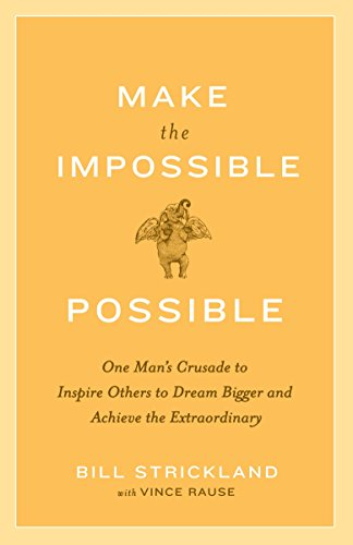 9780385520553: Make the Impossible Possible: One Man's Crusade to Inspire Others to Dream Bigger and Achieve the Extraordinary