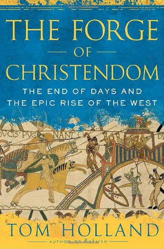 9780385520584: The Forge of Christendom: The End of Days and the Epic Rise of the West