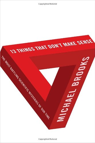 9780385520683: 13 Things That Don't Make Sense: The Most Baffling Scientific Mysteries of Our Time