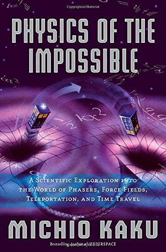 9780385520690: Physics of the Impossible: A Scientific Exploration Into the World of Phasers, Force Fields, Teleportation, and Time Travel