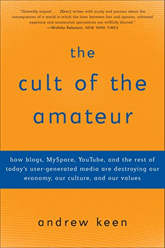 9780385520812: The Cult of the Amateur: How Blogs, Myspace, Youtube, and the Rest of Today's User-generated Media Are Destroying Our Economy, Our Culture, and Our Values