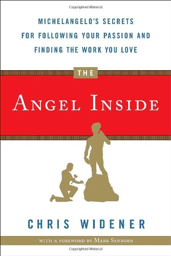The Angel Inside Michelangelo's Secrets For Following Your Passion and Finding the Work You ...