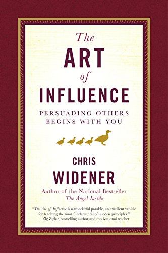 The Art of Influence: Persuading Others Begins with You: Widener, Chris