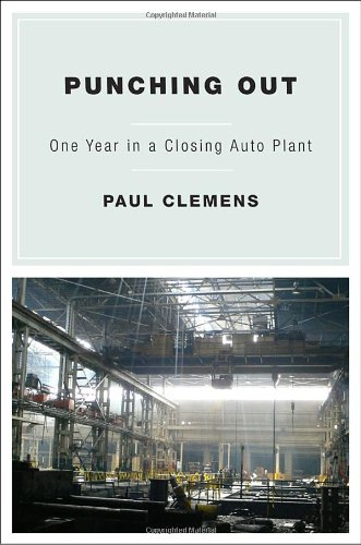 Punching Out: One Year in a Closing Auto Plant: Clemens, Paul