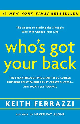 Who's Got Your Back: The Breakthrough Program to Build Deep, Trusting Relationships That Create Success--and Won't Let You Fail (0385521332) by Keith Ferrazzi