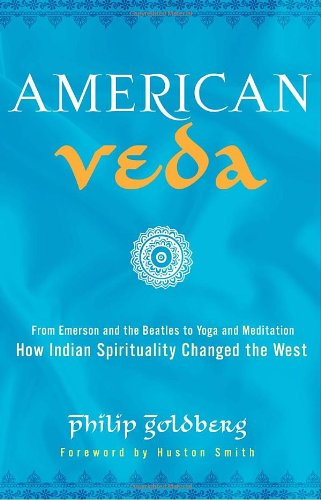 American Veda: From Emerson and the Beatles to Yoga and Meditation How Indian Spirituality Change...