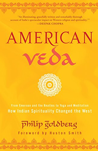 AMERICAN VEDA: From Emerson & The Beatles To Yoga & Meditation How Indian Spirituality Changed Th...