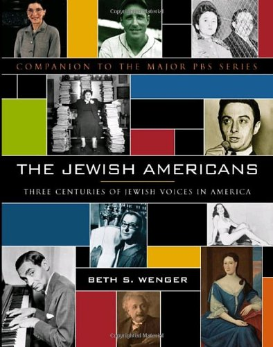 THE JEWISH AMERICANS : Three Centuries of Jewish Voices in America: Wenger, Beth S.