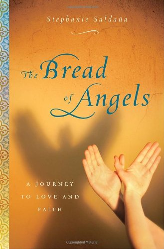 The Bread of Angels: A Journey to Love and Faith: Saldana, Stephanie