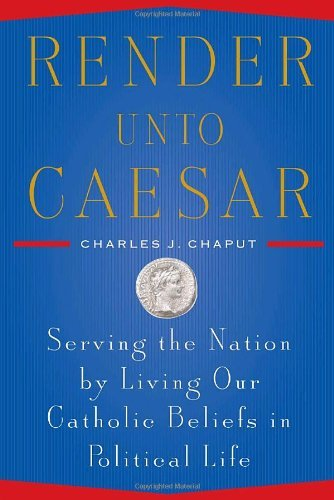 9780385522281: Render Unto Caesar: Serving the Nation by Living our Catholic Beliefs in Political Life