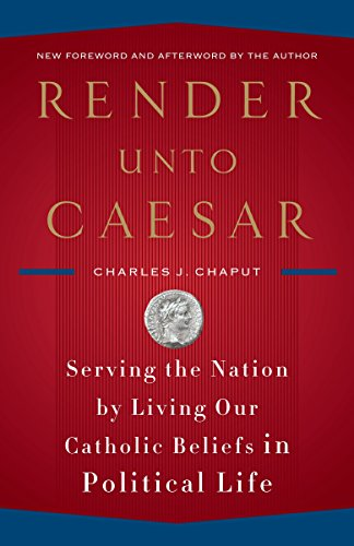 9780385522298: Render Unto Caesar: Serving the Nation by Living Our Catholic Beliefs in Political Life