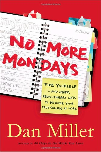 9780385522526: No More Mondays: Fire Yourself: And Other Revolutionary Ways to Discover Your True Calling at Work