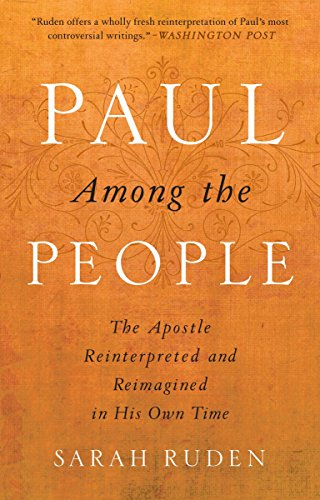 Paul Among the People: The Apostle Reinterpreted and Reimagined in His Own Time: RUDEN, SARAH