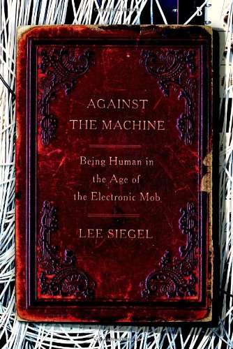 9780385522656: Against the Machine: Being Human in the Age of the Electronic Mob