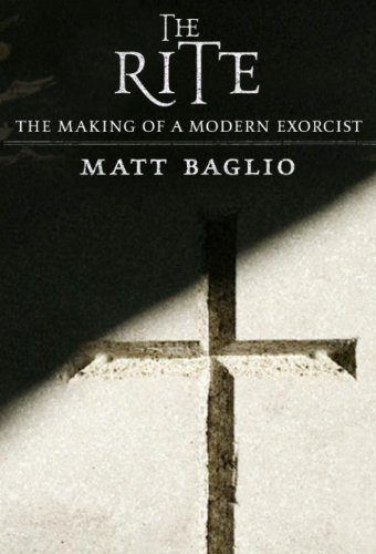 The Rite: The Making of a Modern Exorcist: Matt Baglio