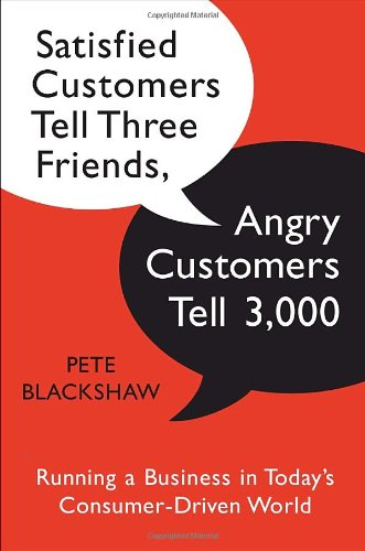 9780385522724: Satisfied Customers Tell Three Friends, Angry Customers Tell 3,000: Running a Business in Today's Consumer-Driven World
