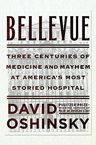 9780385523363: Bellevue: Three Centuries of Medicine and Mayhem at America's Most Storied Hospital