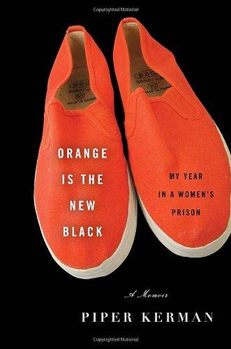Orange is the New Black: My Year in a Women's Prison: Kerman, Piper