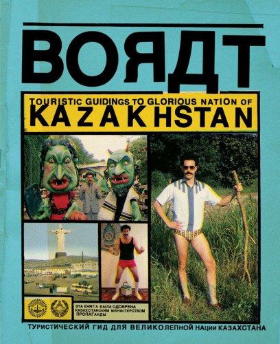 BORAT: TOURISTIC GUIDINGS TO GLORIOUS NATION OF KAZAKHSTAN/TOURISTIC GUIDINGS TO MINOR NATION ...