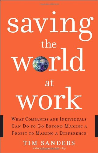 9780385523578: Saving the World at Work: What Companies and Individuals Can Do to Go Beyond Making a Profit to Making a Difference