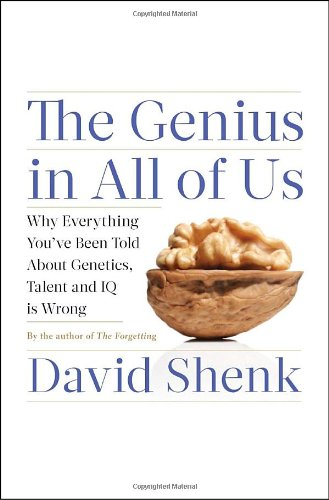 The Genius in All of Us: Why Everything You've Been Told About Genetics, Talent, and IQ Is Wrong (0385523653) by David Shenk
