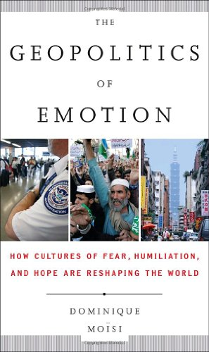 9780385523769: The Geopolitics of Emotion: How Cultures of Fear, Humiliation, and Hope Are Reshaping the World