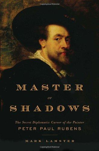 9780385523790: Master of Shadows: The Secret Diplomatic Career of the Painter Peter Paul Rubens