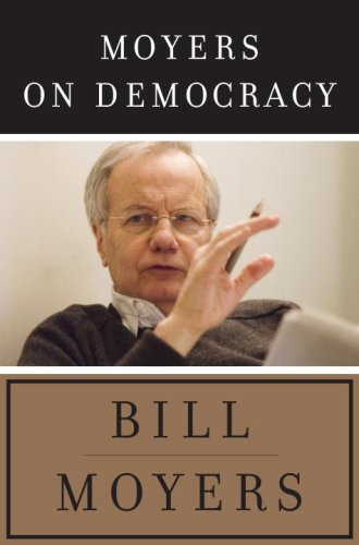 Moyers on Democracy: Moyers, Bill