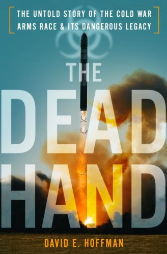 9780385524377: The Dead Hand: The Untold Story of the Cold War Arms Race and its Dangerous Legacy