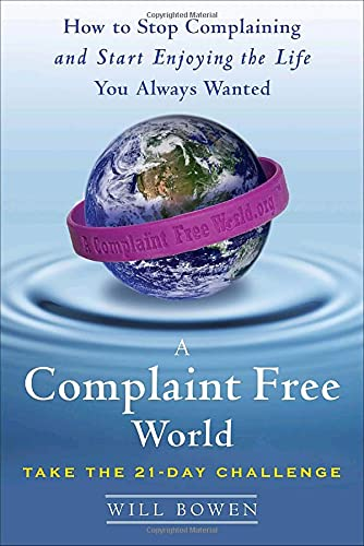 9780385524582: A Complaint Free World: How to Stop Complaining and Start Enjoying the Life You Always Wanted