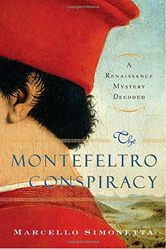 9780385524681: The Montefeltro Conspiracy: A Renaissance Mystery Decoded