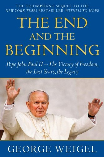 9780385524797: The End and the Beginning: Pope John Paul II -- The Victory of Freedom, the Last Years, the Legacy