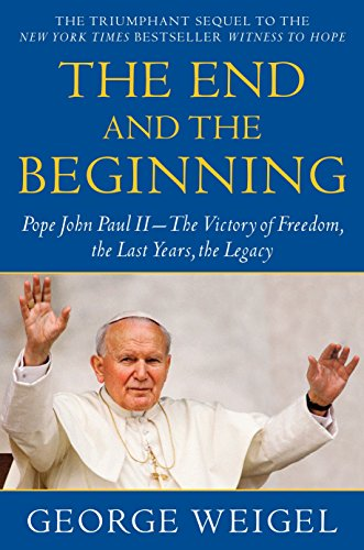9780385524803: The End and the Beginning: Pope John Paul II--The Victory of Freedom, the Last Years, the Legacy