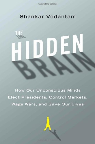 9780385525213: The Hidden Brain: How Our Unconscious Minds Elect Presidents, Control Markets, Wage Wars, and Save Our Lives
