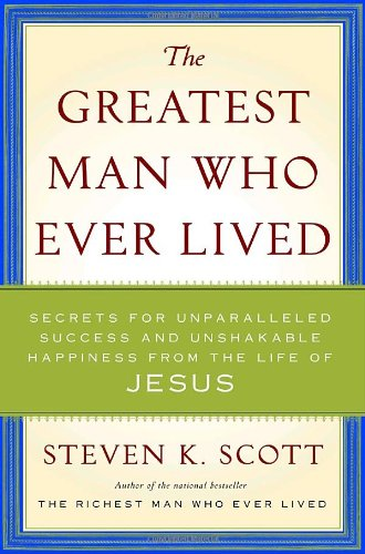 9780385526005: The Greatest Man Who Ever Lived: Secrets for Unparalleled Success and Unshakable Happiness from the Life of Jesus