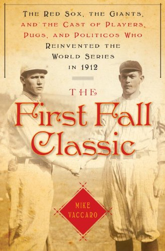 The First Fall Classic: The Red Sox, the Giants and the Cast of Players, Pugs and Politicos Who R...