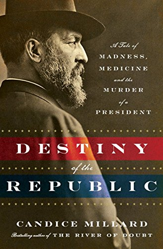 9780385526265: Destiny of the Republic: A Tale of Madness, Medicine and the Murder of a President