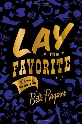 9780385526456: Lay the Favorite: A Memoir of Gambling