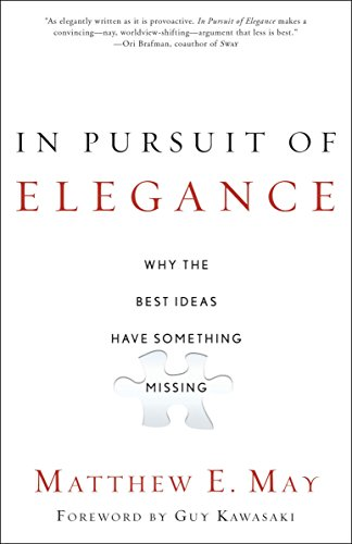 9780385526500: In Pursuit of Elegance: Why the Best Ideas Have Something Missing