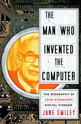 9780385527132: The Man Who Invented the Computer: The Biography of John Atanasoff, Digital Pioneer