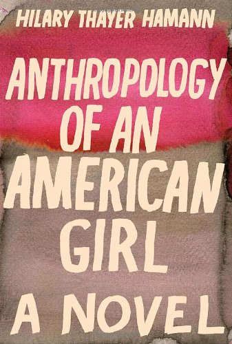 Anthropology of an American Girl: Hamann, Hilary Thayer