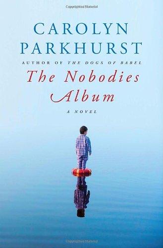 The Nobodies Album: A Novel (0385527691) by Parkhurst, Carolyn