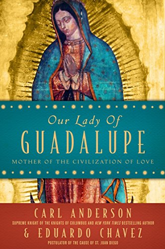 9780385527729: Our Lady of Guadalupe: Mother of the Civilization of Love