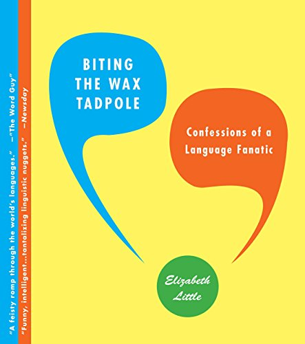 9780385527743: Biting the Wax Tadpole: Confessions of a Language Fanatic