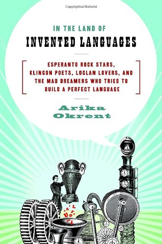 9780385527880: In the Land of Invented Languages: Esperanto Rock Stars, Klingon Poets, Loglan Lovers, and the Mad Dreamers Who Tried to Build A Perfect Language