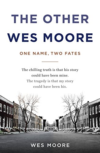 The Other Wes Moore One Name, Two Fates: Moore, Wes